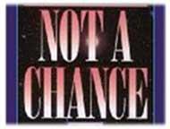Not a Chance